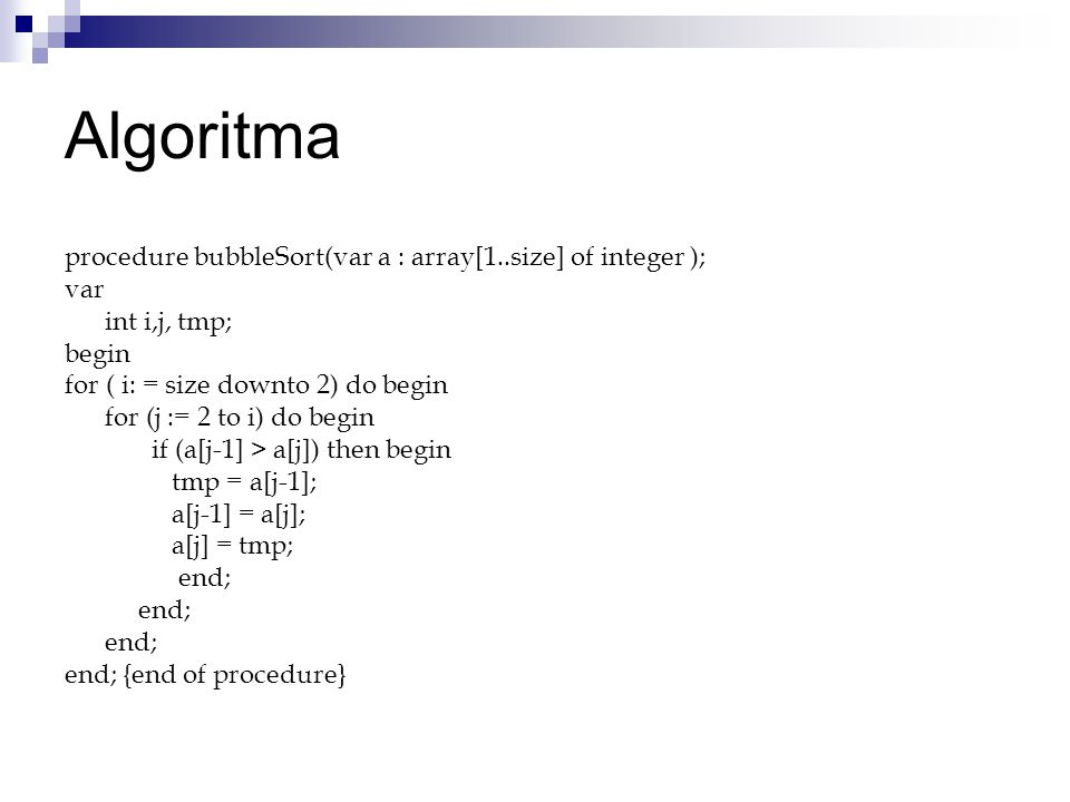 Algoritma procedure bubbleSort(var a : array[1..size] of integer );